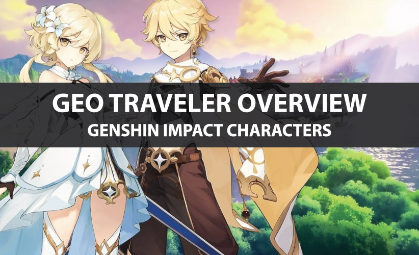 Genshin Impact Geo Traveler Stats, Talent Upgrade, And Ascension Guide